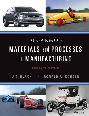 De Garmo's Materials and Processes in Manufacturing By Degarmo, E. Paul/ Black, J. T./ Kohser, Ronald A.