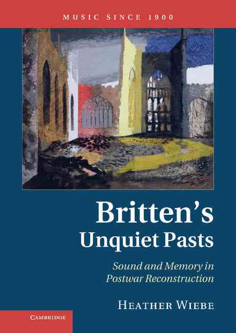 Britten's Unquiet Pasts By Wiebe, Heather